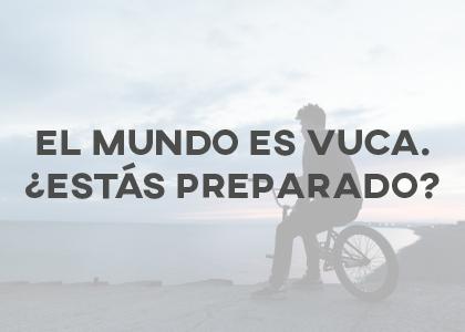 Recursos Humanos,¿ estás preparado para un entorno VUCA?