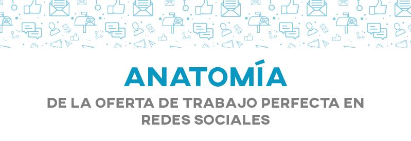 Anatomia de la oferta de trabajo perfecta en las Redes Sociales