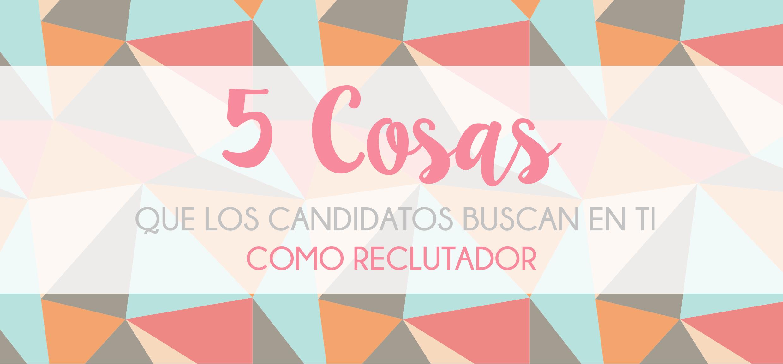 Las 5 Cosas que los Candidatos Buscan en Ti como Reclutador [INFOGRAFÍA]
