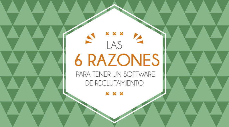 Las 6 Razones Para Tener un Software de Reclutamiento [INFOGRAFÍA]