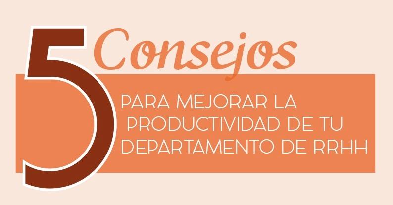 Los 5 Consejos para Mejorar la Productividad de tu Departamento de Recursos Humanos [INFOGRAFÍA]