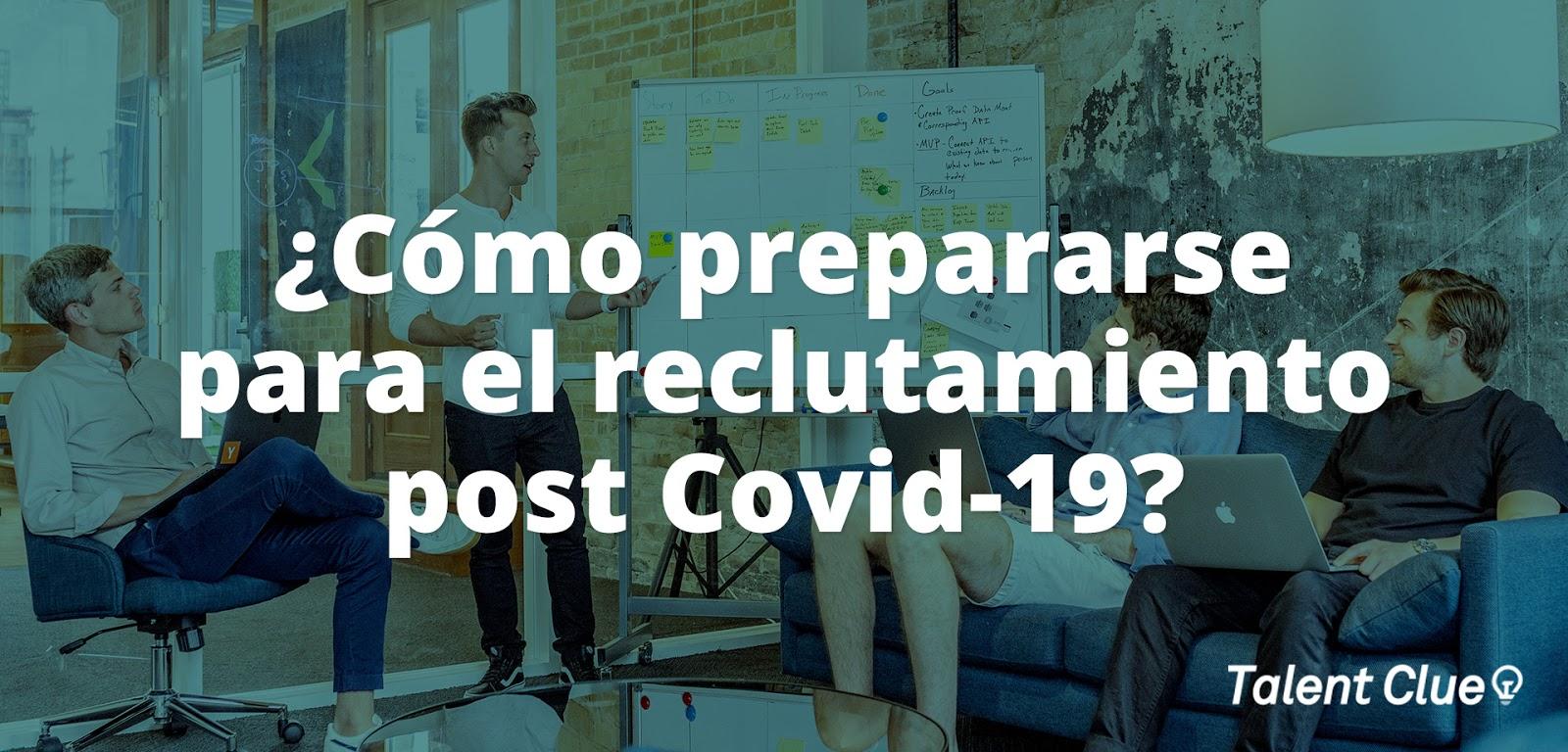 ¿Cómo podemos prepararnos para el reclutamiento post Covid-19?