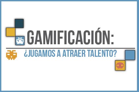 Gamificación: ¿Jugamos a Atraer Talento? [INFOGRAFÍA]